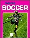 Beginning Soccer - Julie Jensen, Lori Coleman, Andy King