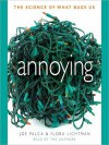 Annoying: The Science of What Bugs Us (Audio) - Joe Palca, Flora Lichtman