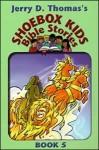 Shoebox Kids Bible Stories Book 5 - Jerry D. Thomas, Mark Ford, Dennis Ferree