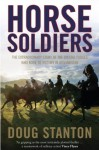 Horse Soldiers: The Extraordinary Story of a Band of Special Forces Who Rode to Victory in Afghanistan - Doug Stanton
