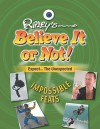 Expect the Unexpected: Impossible Feats - Ripley Entertainment, Inc.