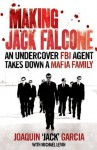 Making Jack Falcone: An Undercover FBI Agent Takes Down a Mafia Family - Joaquin Jack Garcia, Michael Levin