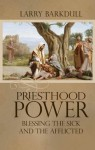 Priesthood Power: Blessing The Sick And The Afflicted - Larry Barkdull