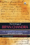 The Writings of Bipan Chandra: The Making of Modern India: From Marx to Gandhi - Bipan Chandra