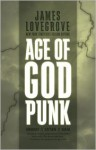 Age of Godpunk: Collecting Age of Anansi, Age of Satan and Age of Gaia - James Lovegrove