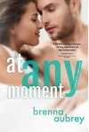 At Any Moment (Gaming The System Book 3) - Brenna Aubrey