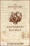 Leonardo's Notebooks (Illustrated) - Leonardo da Vinci