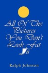 All of the Pictures You Don't Look Fat in - Ralph Johnson