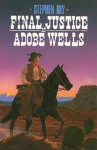 Final Justice at Adobe Wells - Stephen Bly