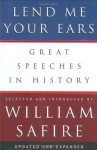 Lend Me Your Ears: Great Speeches in History (Updated and Expanded Edition) - William Safire
