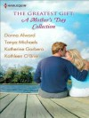 The Greatest Gift: A Mother's Day Collection: Second-Chance Mother / Unexpected Gifts / A Mother's Day Match / Her First Mother's Day - Donna Alward, Tanya Michaels, Katherine Garbera, Kathleen O'Brien