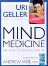 Mind Medicine: The Secret Of Powerful Healing - Uri Geller