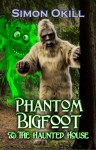 Phantom Bigfoot & The Haunted House (Phantom Bigfoot Series, #3) - Simon Okill