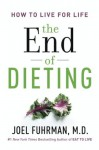 The End of Dieting: How to Live for Life - Joel Fuhrman
