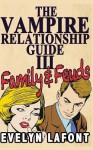 The Vampire Relationship Guide, Volume 3: Family and Feuds - Evelyn Lafont