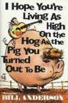 """I Hope You're Living As High on the Hog As the Pig You Turned Out to Be"" - Bill Anderson"
