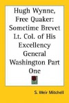 Hugh Wynne, Free Quaker: Sometime Brevet Lt. Col. of His Excellency General Washington Part One - S. Weir Mitchell