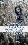 The Time Zombies Became the Least of My Worries - Jen Naumann