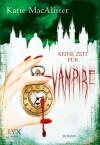 Keine Zeit für Vampire (German Edition) - Katie MacAlister, Katrin Reichardt
