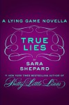 True Lies: A Lying Game Novella - Sara Shepard