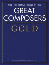 Great Composers Gold - The Essential Collection: Piano Solo - Music Sales Corporation, Hal Leonard Publishing Corporation