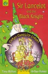 Sir Lancelot And The Black Knight (Crazy Camelot Capers.S) - Tony Mitton