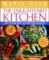 The Enlightened Kitchen: Eat Your Way to Better Health - Marie Oser, John Robbins