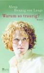 Warum so traurig?: Roman - Alexa Hennig von Lange