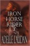 Iron Horse Rider - Adelle Laudan