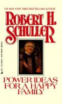 Power Ideas for a Happy Family - Robert H. Schuller