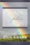 Rainbows Follow Rain - Dan Clark