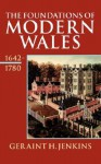 The Foundations of Modern Wales Wales 1642-1780 - Geraint H. Jenkins