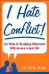 I Hate Conflict!: Seven Steps to Resolving Differences with Anyone in Your Life - Lee Raffel