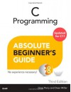 C Programming Absolute Beginner's Guide (Absolute Beginner's Guides (Que)) - Greg M. Perry, Dean Miller