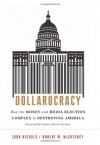 Dollarocracy: How the Money and Media Election Complex is Destroying America - John Nichols, Robert W. McChesney