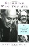 Becoming Who You Are: Insights on the True Self from Thomas Merton and Other Saints (Christian Classics) - James J. Martin