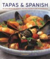 Tapas & Spanish: 130 Sun-Drenched Classic Recipes Shown in 230 Photographs - Pepita Aris