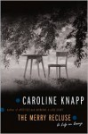 The Merry Recluse: A Life in Essays - Caroline Knapp