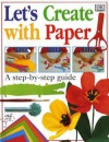 Let's Create with Paper - Dave King, Dawn Sirett, Angela Wilkes