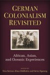 German Colonialism Revisited: African, Asian, and Oceanic Experiences - Nina Berman, Klaus Muehlhahn, Patrice Nganang