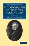 Autobiography of James Silk Buckingham - 2 Volume Set - James Silk Buckingham