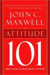 Attitude 101: What Every Leader Needs to Know (Maxwell 101) - John C. Maxwell