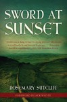 Sword at Sunset (Rediscovered Classics) - Rosemary Sutcliff, Jack Whyte