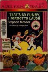 That's So Funny, I Forgot to Laugh - Stephen Mooser, George Ulrich