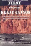 First Through Grand Canyon: The Secret Journals & Letters of the 1869 Crew Who Explored the Green & Colorado Rivers, revised edition - Michael P. Ghiglieri, George Y. Bradley