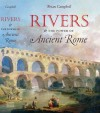 Rivers and the Power of Ancient Rome (Studies in the History of Greece and Rome) - Brian Campbell