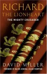 Richard The Lionheart: The Mighty Crusader - David Miller, Julian Thompson