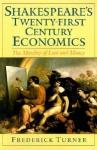 Shakespeare's Twenty-First Century Economics: The Morality of Love and Money - Frederick Turner