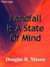 Landfall is a State of Mind - Douglas R. Mason