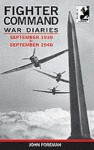Fighter Command War Diaries, Volume 1: September 1939 to September 1940 - John Foreman